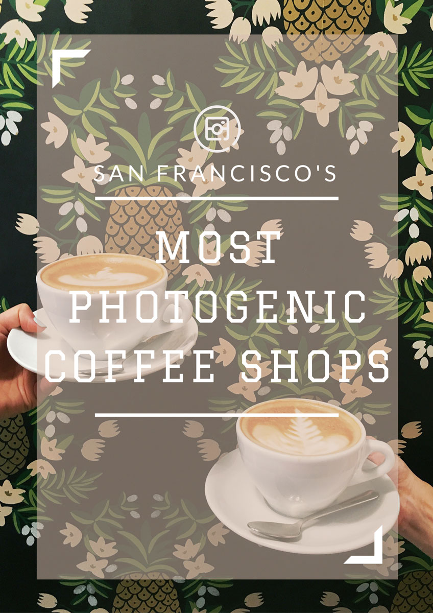 Most Instagram-Friendly Coffee Shops in San Francisco